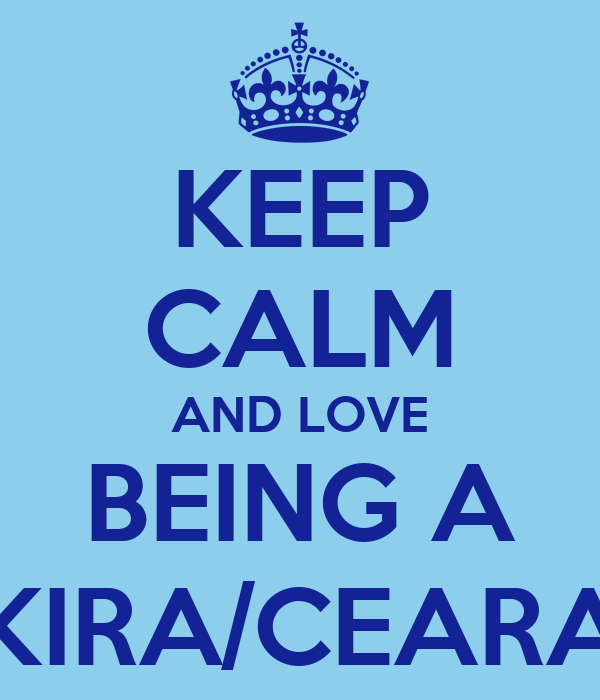 KEEP CALM AND LOVE BEING A KIRA/CEARA