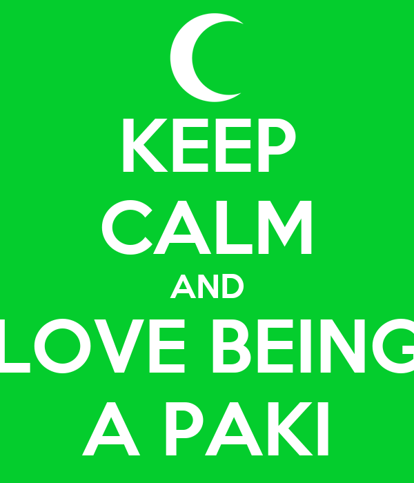 KEEP CALM AND LOVE BEING A PAKI