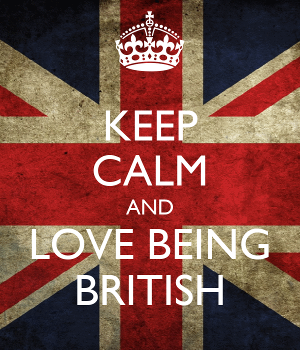KEEP CALM AND LOVE BEING BRITISH