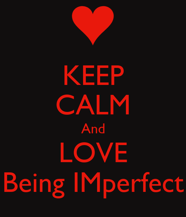 KEEP CALM And LOVE Being IMperfect