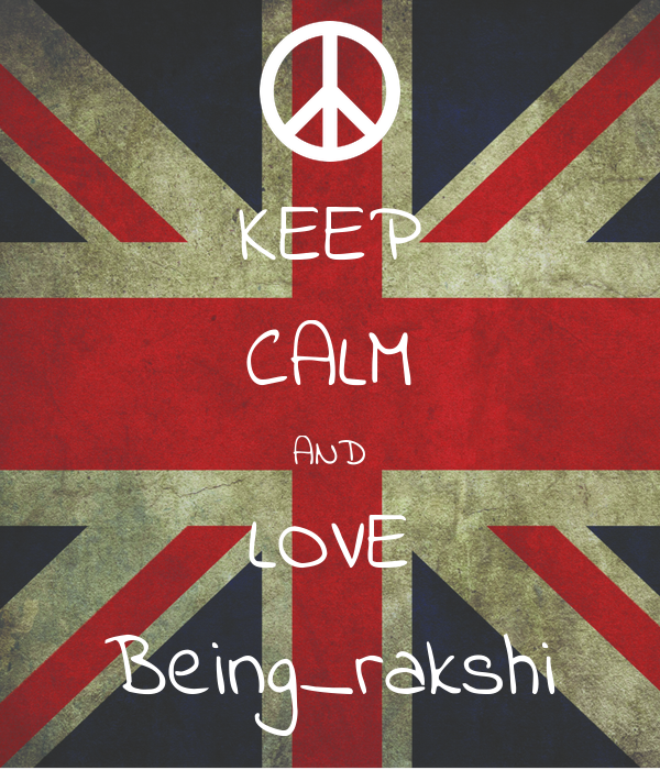 KEEP CALM AND LOVE Being_rakshi