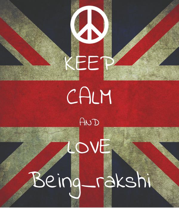 KEEP CALM AND LOVE Being_rakshi