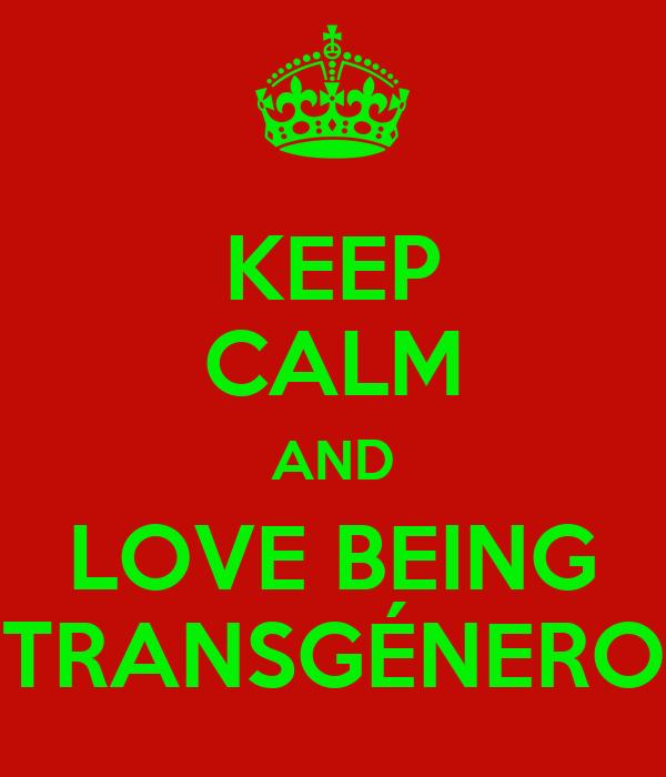 KEEP CALM AND LOVE BEING TRANSGÉNERO