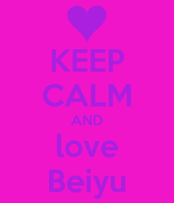 KEEP CALM AND love Beiyu