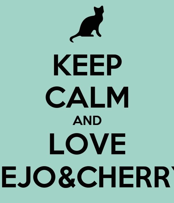 KEEP CALM AND LOVE BEJO&CHERRY