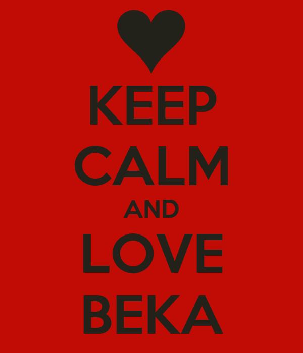KEEP CALM AND LOVE BEKA