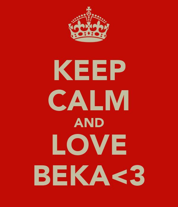 KEEP CALM AND LOVE BEKA<3