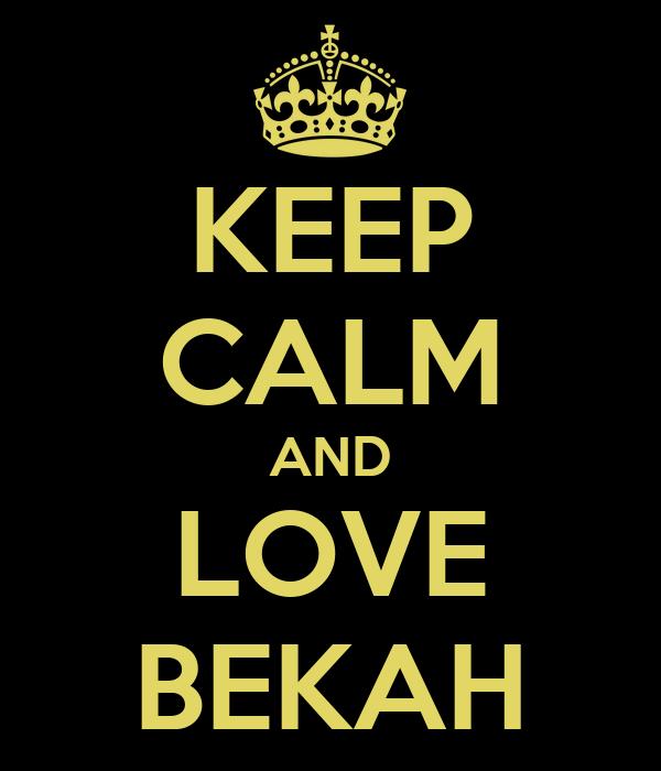 KEEP CALM AND LOVE BEKAH