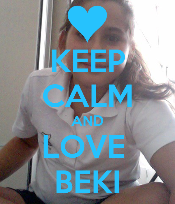 KEEP CALM AND LOVE  BEKI