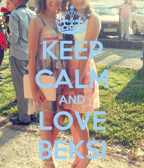KEEP CALM AND LOVE BEKSI