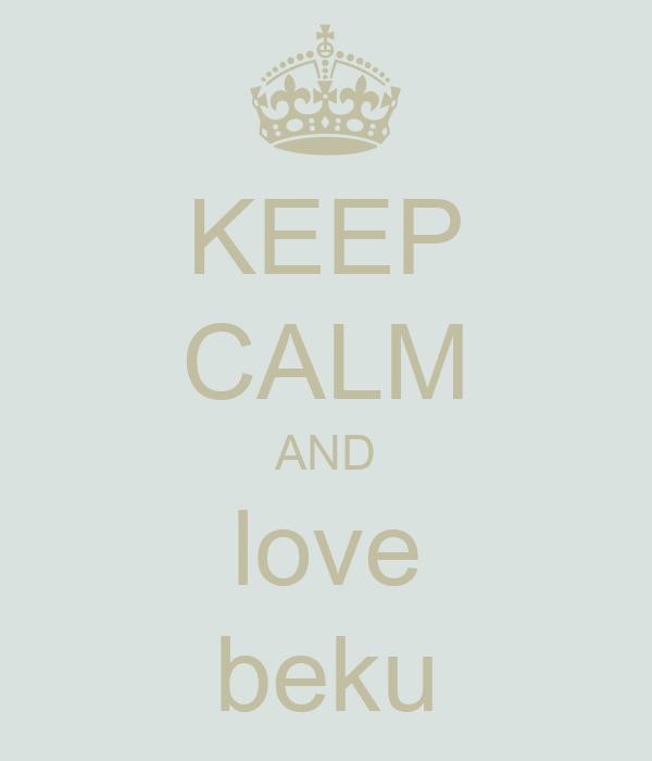 KEEP CALM AND love beku