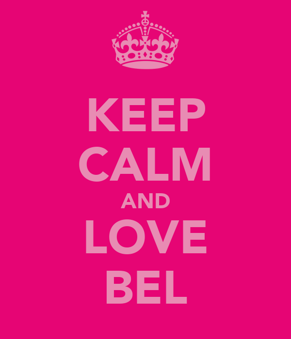 KEEP CALM AND LOVE BEL