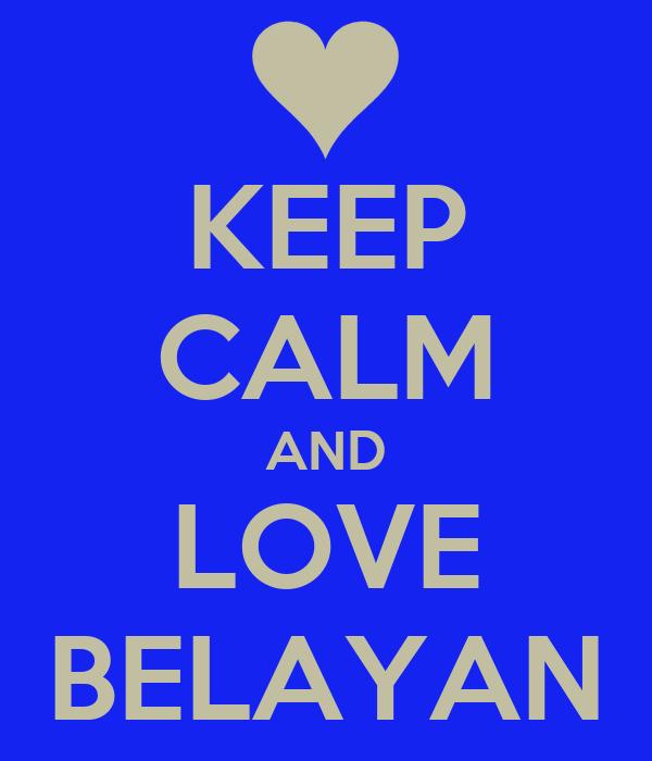 KEEP CALM AND LOVE BELAYAN