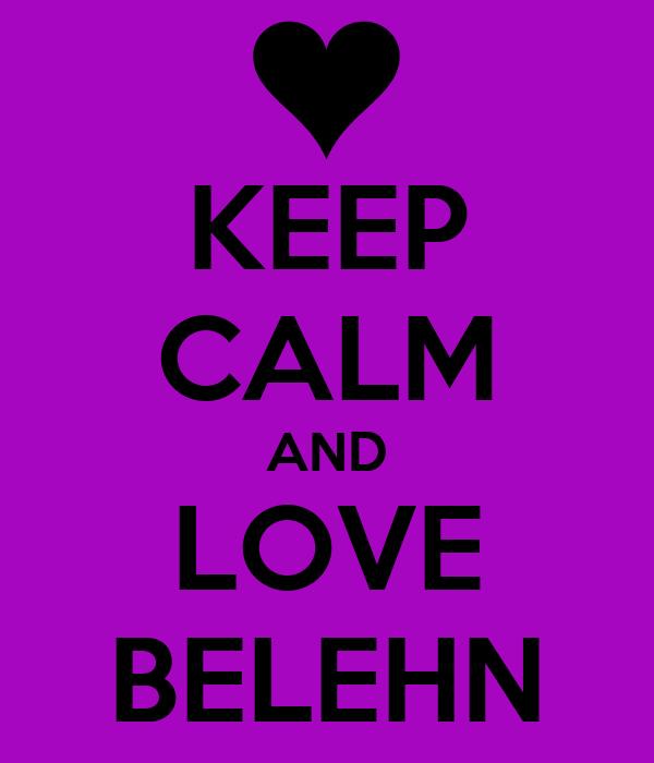 KEEP CALM AND LOVE BELEHN