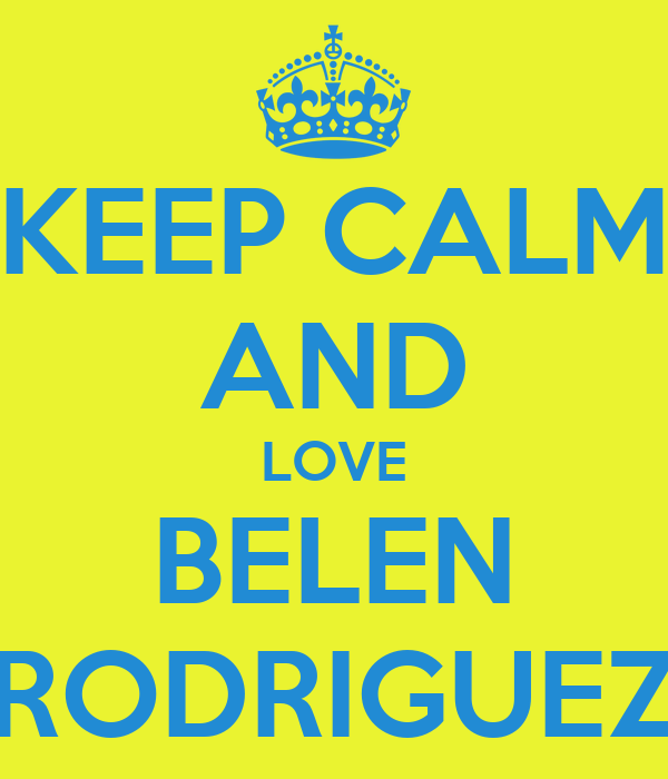 KEEP CALM AND LOVE BELEN RODRIGUEZ