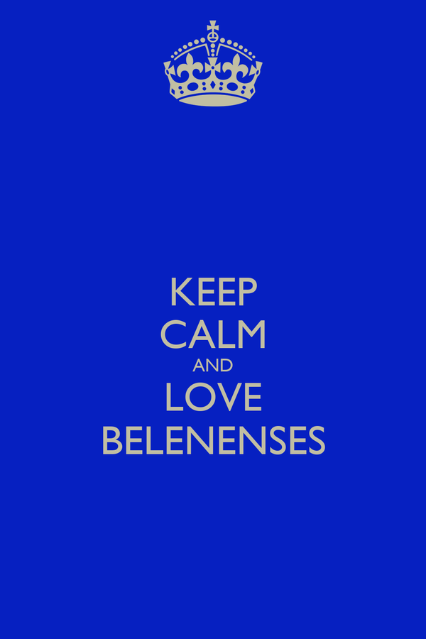 KEEP CALM AND LOVE BELENENSES