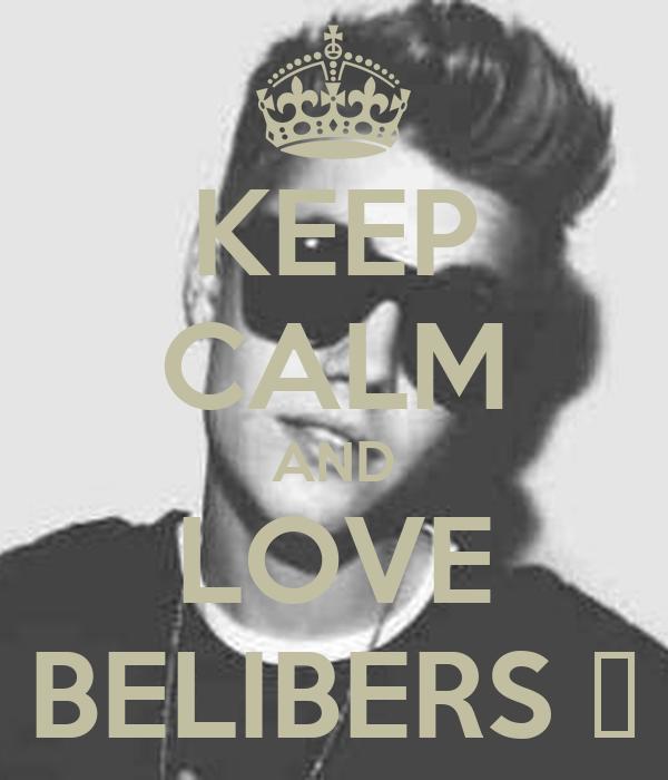 KEEP CALM AND LOVE BELIBERS ♥