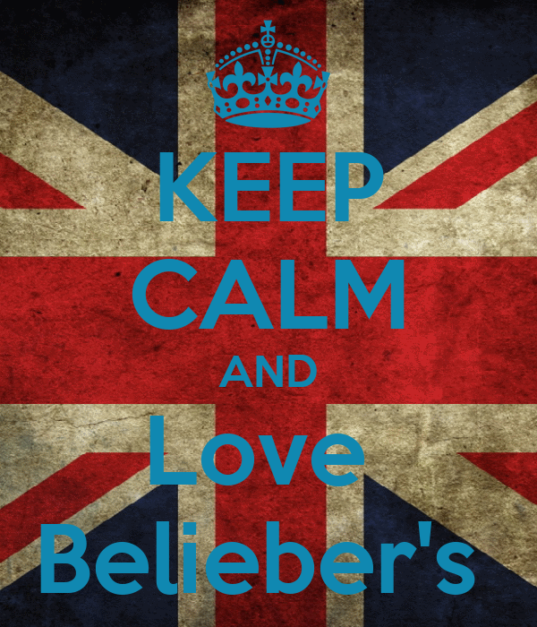 KEEP CALM AND Love  Belieber's
