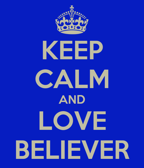 KEEP CALM AND LOVE BELIEVER