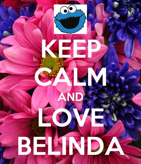 KEEP CALM AND LOVE BELINDA