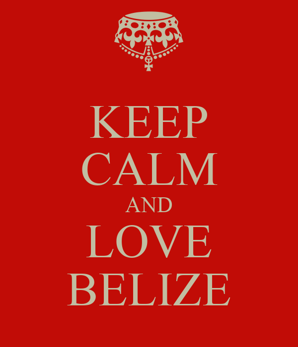 KEEP CALM AND LOVE BELIZE