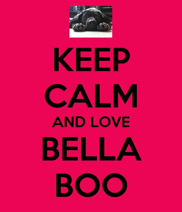 KEEP CALM AND LOVE BELLA BOO