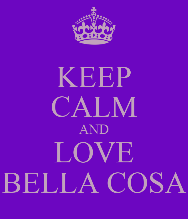 KEEP CALM AND LOVE BELLA COSA
