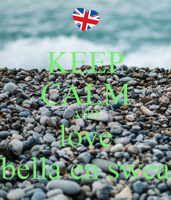 KEEP CALM AND love bella en swea