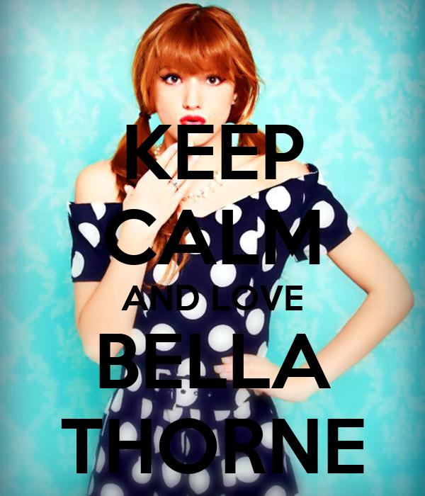 KEEP CALM AND LOVE BELLA THORNE