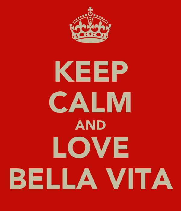 KEEP CALM AND LOVE BELLA VITA