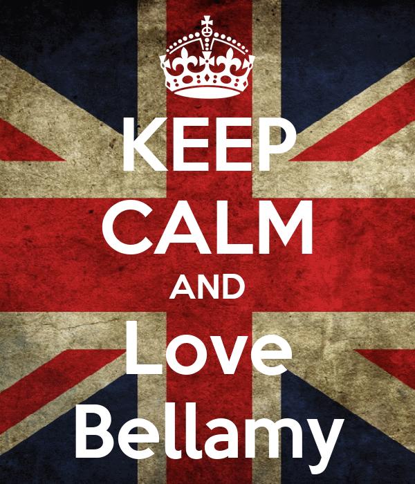 KEEP CALM AND Love Bellamy