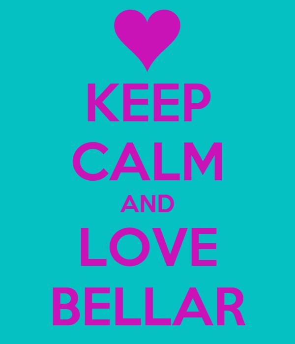 KEEP CALM AND LOVE BELLAR