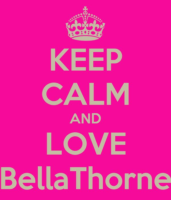 KEEP CALM AND LOVE BellaThorne