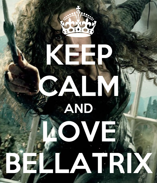 KEEP CALM AND LOVE BELLATRIX