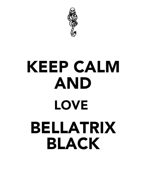 KEEP CALM AND LOVE  BELLATRIX BLACK