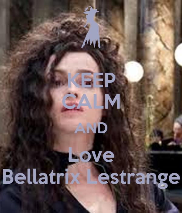 KEEP CALM AND Love Bellatrix Lestrange