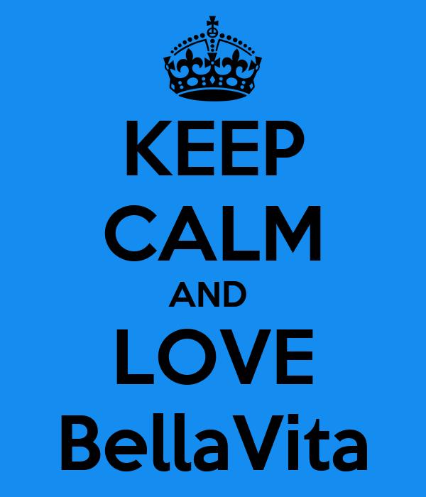KEEP CALM AND  LOVE BellaVita