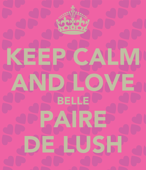 KEEP CALM AND LOVE BELLE PAIRE DE LUSH