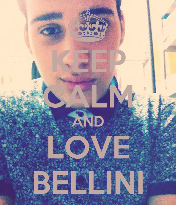 KEEP CALM AND LOVE BELLINI