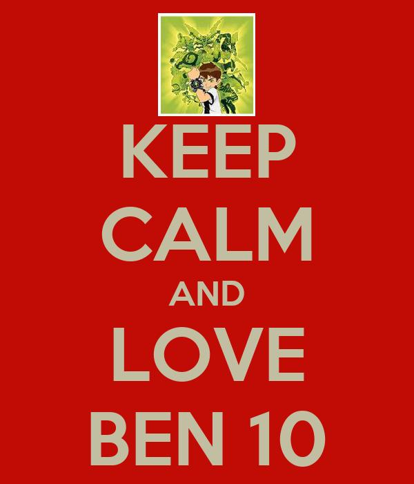 KEEP CALM AND LOVE BEN 10