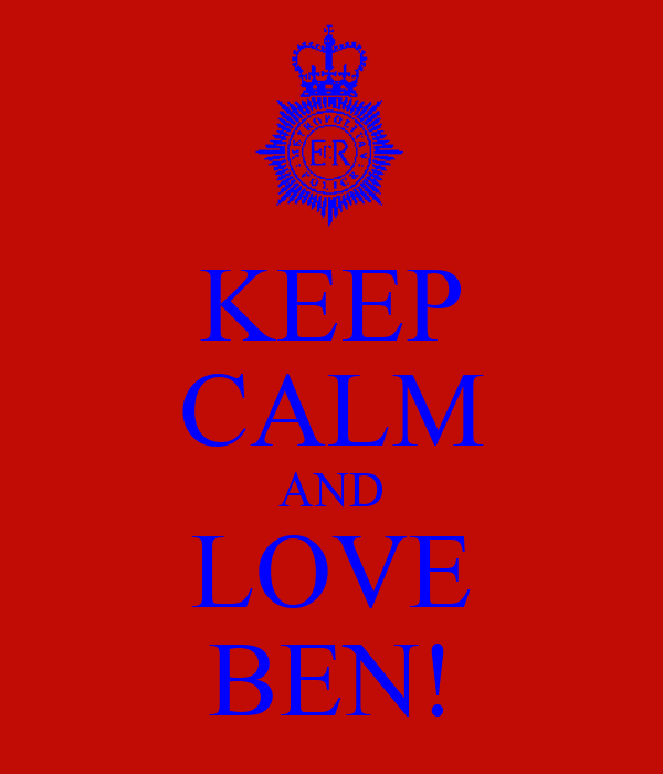 KEEP CALM AND LOVE BEN!