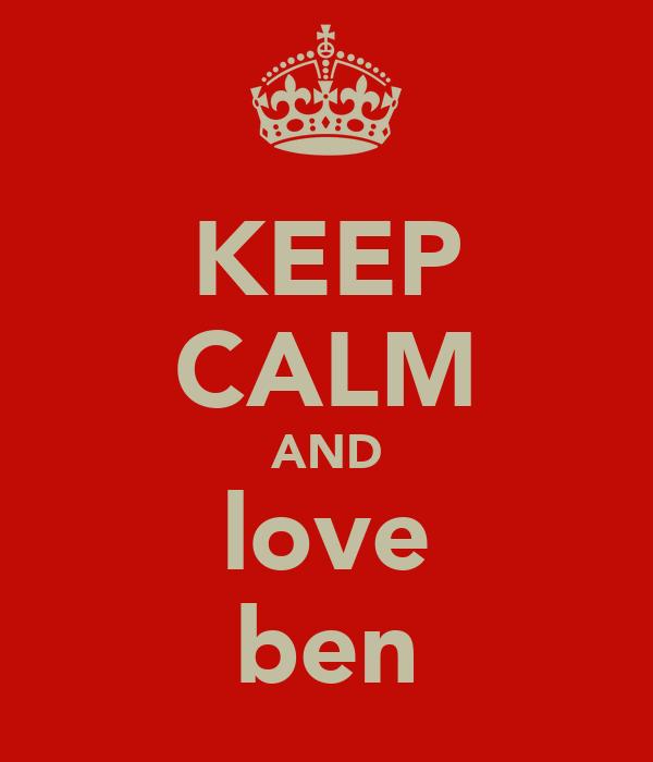 KEEP CALM AND love ben