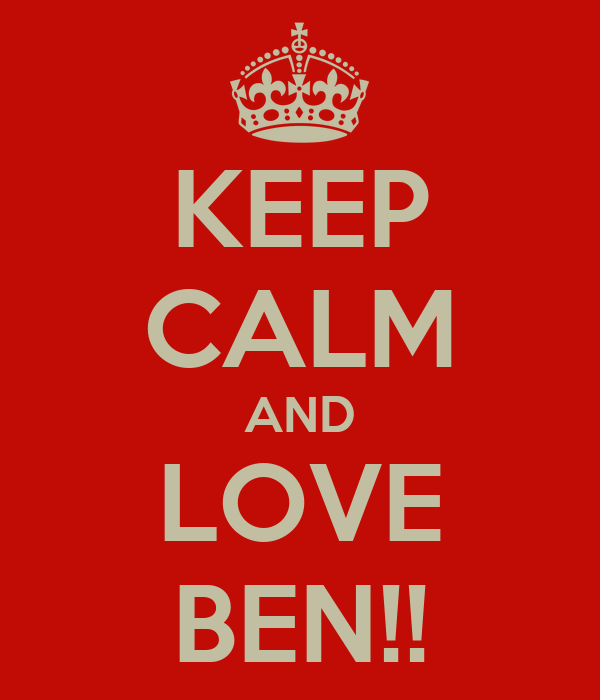 KEEP CALM AND LOVE BEN!!