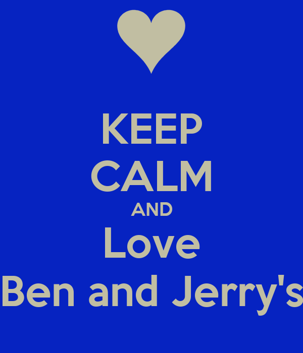 KEEP CALM AND Love Ben and Jerry's