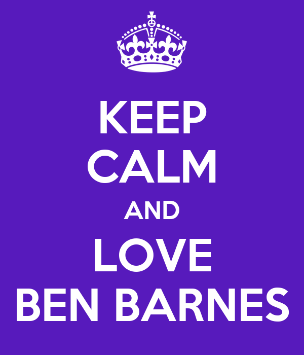 KEEP CALM AND LOVE BEN BARNES