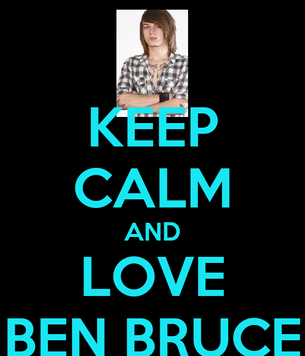 KEEP CALM AND LOVE BEN BRUCE