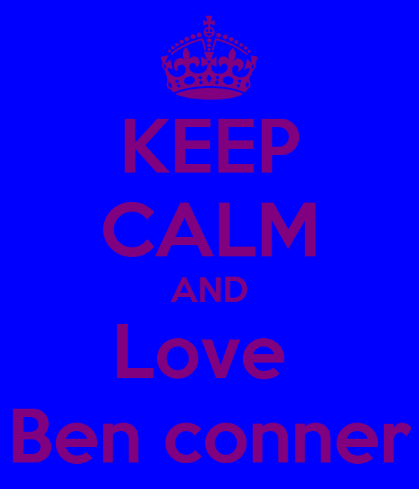 KEEP CALM AND Love  Ben conner