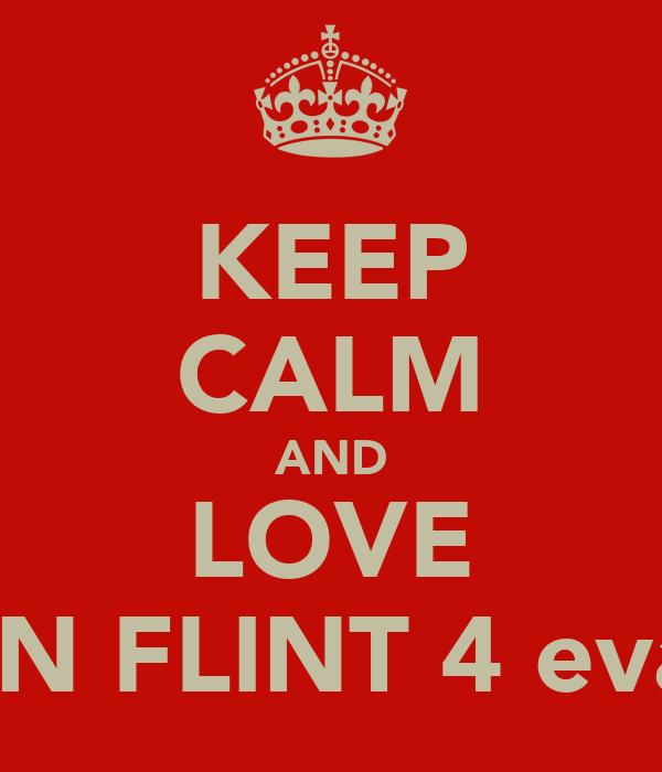KEEP CALM AND LOVE BEN FLINT 4 eva x