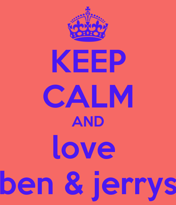KEEP CALM AND love  ben & jerrys