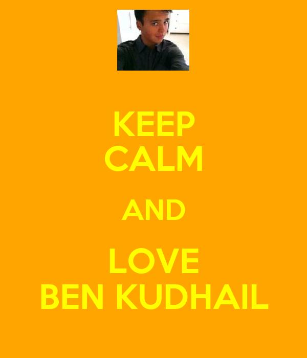 KEEP CALM AND LOVE BEN KUDHAIL